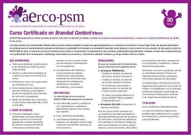 Curso Certificado en Branded Content #brcnAERCO-PSM proporciona una oferta formativa de primer nivel, ofrece contenidos de...