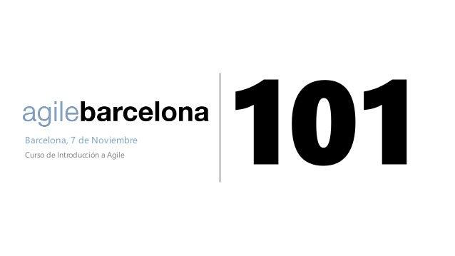 Barcelona, 7 de Noviembre Curso de Introducción a Agile