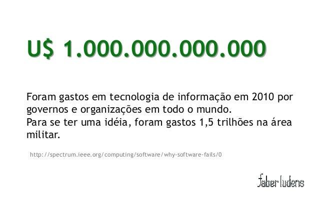 U$ 1.000.000.000.000        (É um trilhão, não se preocupe em contar os zeros.)Foram gastos em tecnologia de informação em...