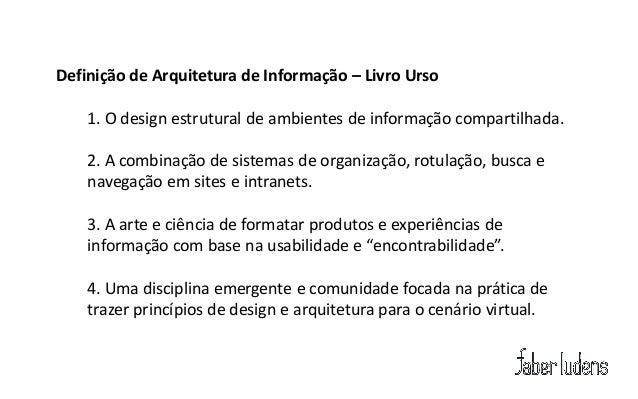 Definição de Arquitetura de Informação – Livro Urso    1. O design estrutural de ambientes de informação compartilhada.   ...