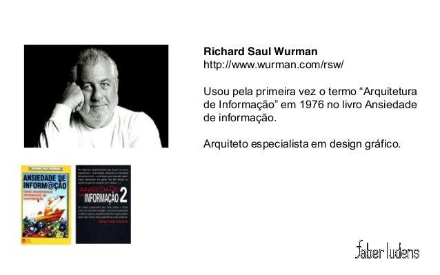 """Richard Saul Wurmanhttp://www.wurman.com/rsw/Usou pela primeira vez o termo """"Arquitetura de Informação"""" em 1976 ..."""