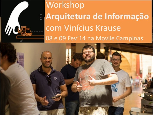 Workshop(( Arquitetura)de)Informação) com(Vinícius(Krause( 08(e(09(Fev'14(na(Movile(Campinas