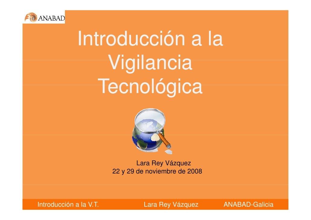 Introducción a la                   Vigilancia                  Tecnológica                                    Lara Rey Vá...