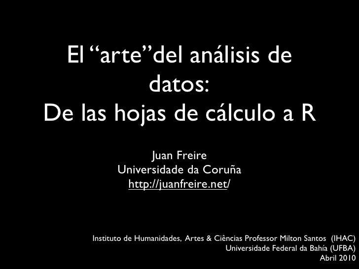 """El """"arte""""del análisis de           datos: De las hojas de cálculo a R                  Juan Freire            Universidade..."""