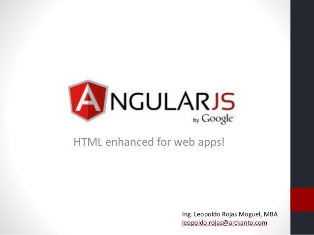 HTML enhanced for web apps! Ing. Leopoldo Rojas Moguel, MBA leopoldo.rojas@arckanto.com