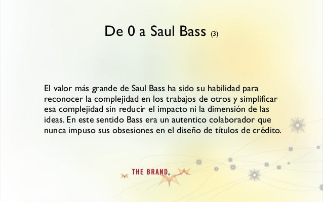De 0 a Saul Bass (3) El valor más grande de Saul Bass ha sido su habilidad para reconocer la complejidad en los trabajos d...
