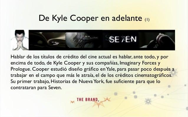De Kyle Cooper en adelante (2) Tras los créditos de Seven nadie hablaba de otra cosa. Desde entonces, pocos se atreven a d...