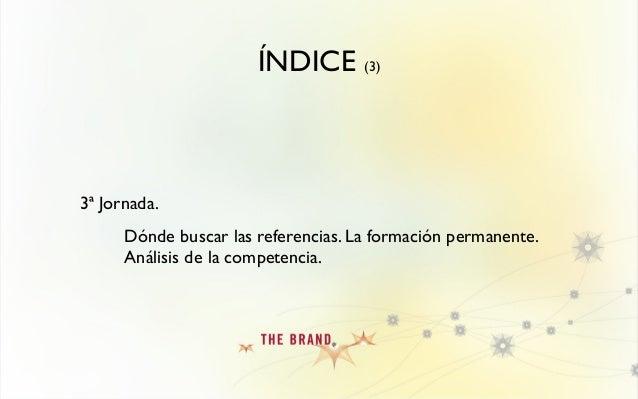 ÍNDICE (3) 3ª Jornada. Dónde buscar las referencias. La formación permanente. Análisis de la competencia.