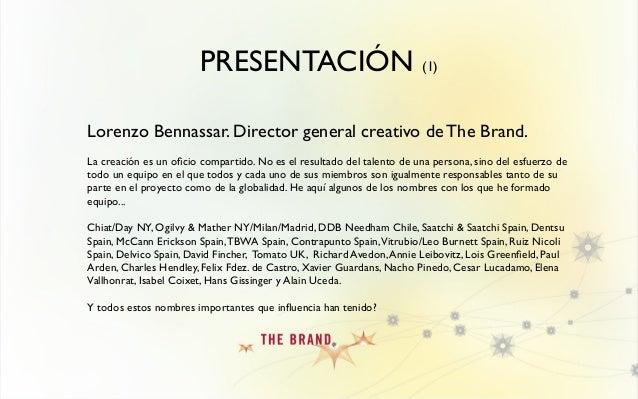 PRESENTACIÓN (1) Lorenzo Bennassar. Director general creativo de The Brand. La creación es un oficio compartido. No es el r...