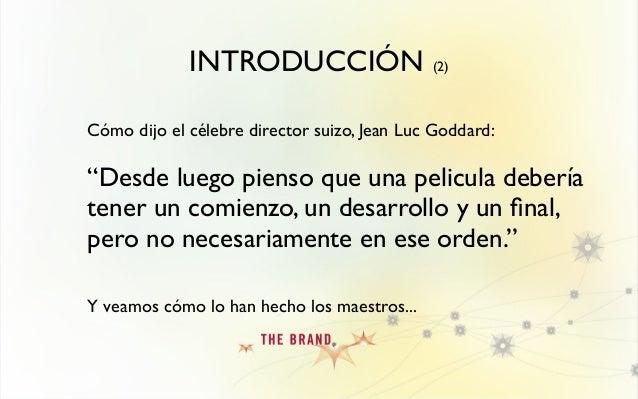 """INTRODUCCIÓN (2) Cómo dijo el célebre director suizo, Jean Luc Goddard: """"Desde luego pienso que una pelicula debería tener..."""