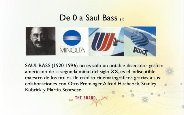 De 0 a Saul Bass (1) SAUL BASS (1920-1996) no es sólo un notable diseñador gráfico americano de la segunda mitad del siglo ...