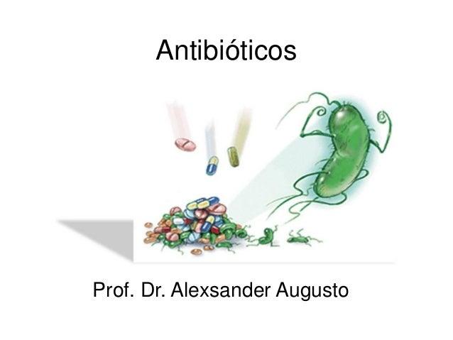 Antibióticos Prof. Dr. Alexsander Augusto