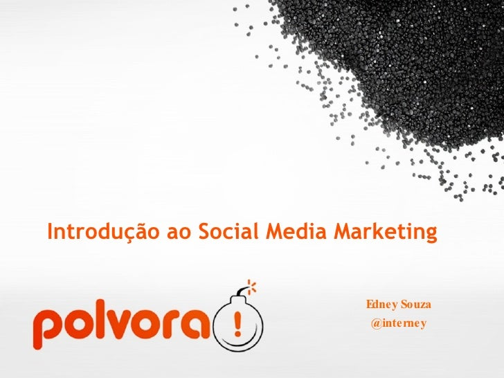 Introdução ao Social Media Marketing <ul><li>Edney Souza </li></ul><ul><li>@interney </li></ul>