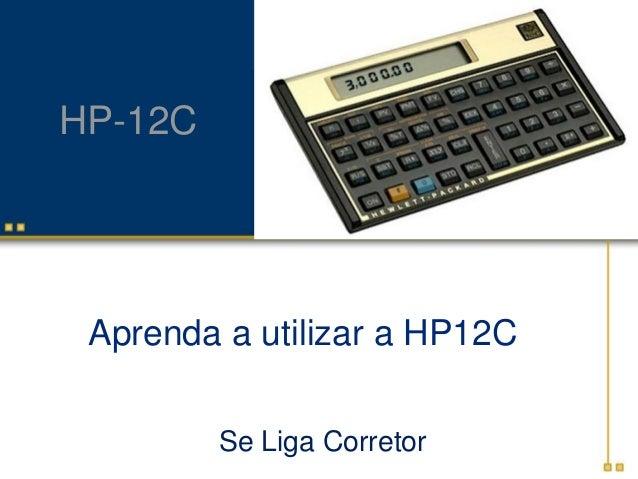 HP-12C  Aprenda a utilizar a HP12C Se Liga Corretor