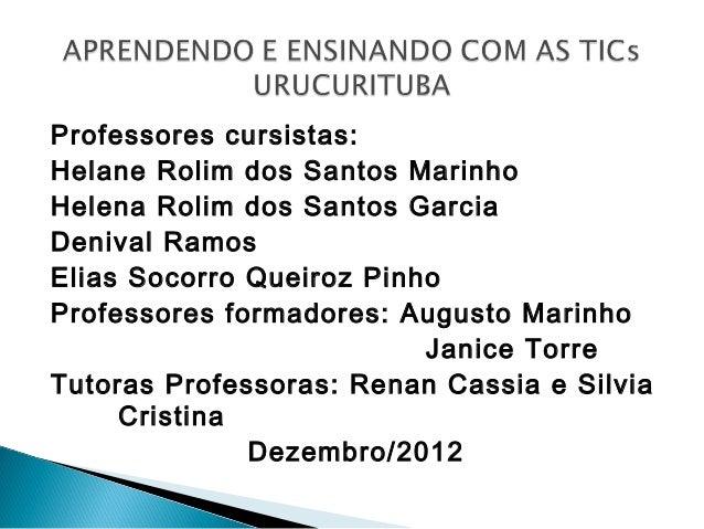 Professores cursistas:Helane Rolim dos Santos MarinhoHelena Rolim dos Santos GarciaDenival RamosElias Socorro Queiroz Pinh...