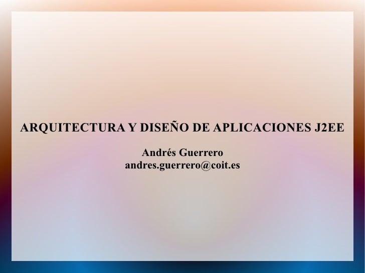 ARQUITECTURA Y DISEÑO DE APLICACIONES J2EE                 Andrés Guerrero              andres.guerrero@coit.es