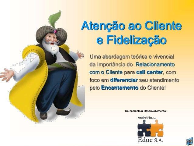 • Uma abordagem teórica e vivencial da Importância do Relacionamento com o Cliente para call center, com foco em diferenci...