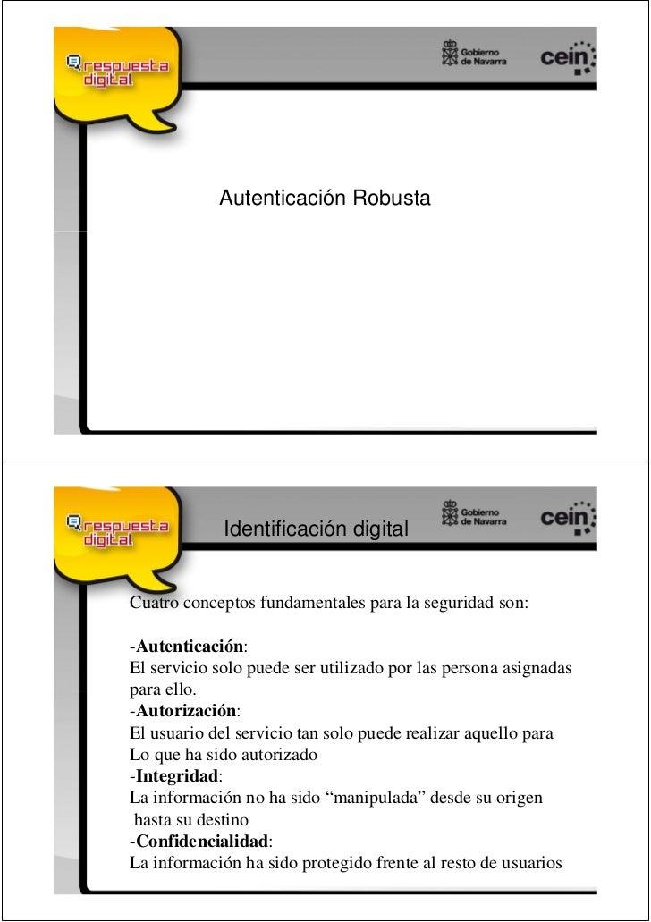 Autenticación Robusta             Identificación digitalCuatro conceptos fundamentales para la seguridad son:-Autenticació...