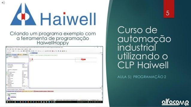 5 Curso de automação utilizando o CLP Haiwell - Aula 5 Curso de automação industrial utilizando o CLP Haiwell AULA 5  PROG...