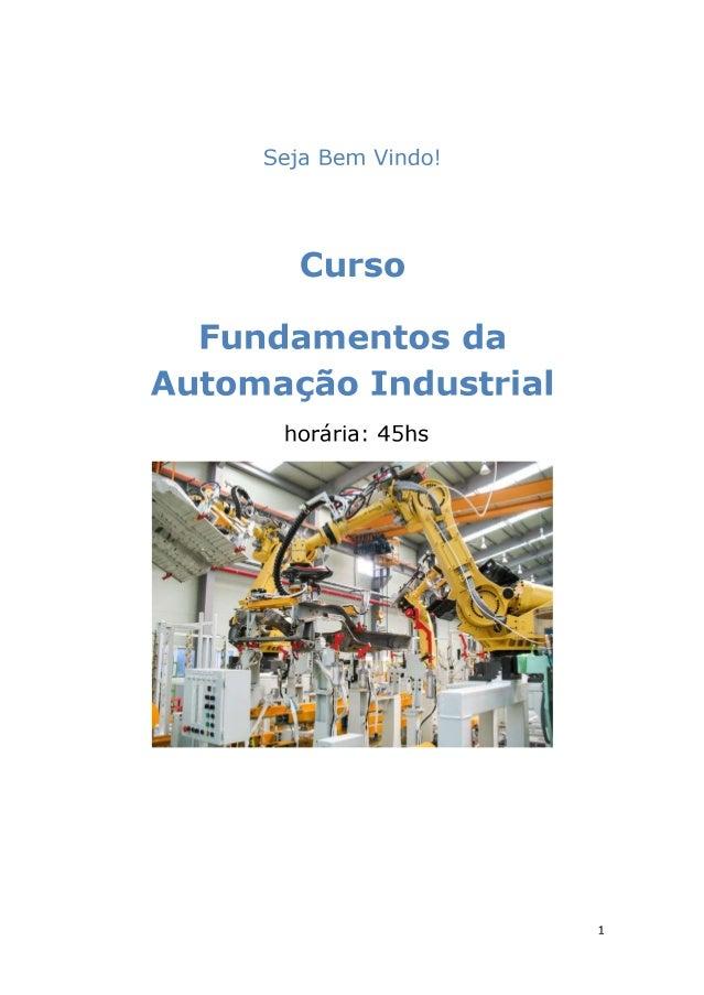 Seja Bem Vindo!   Curso  Fundamentos da Automação Industrial  horária:  45hs