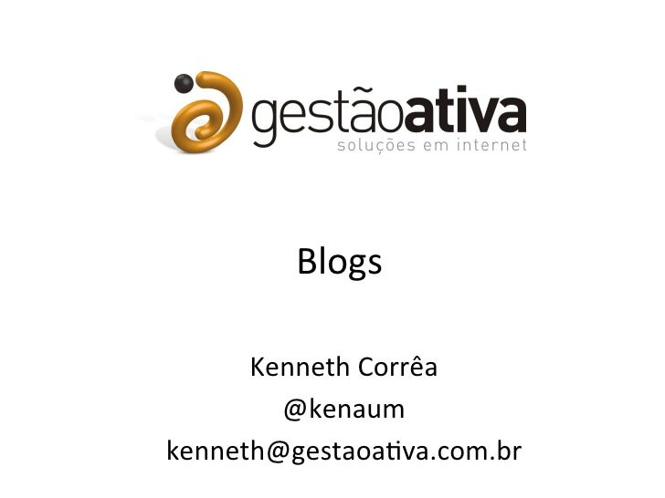 Blogs	        Kenneth	  Corrêa	          @kenaum	  kenneth@gestaoa4va.com.br