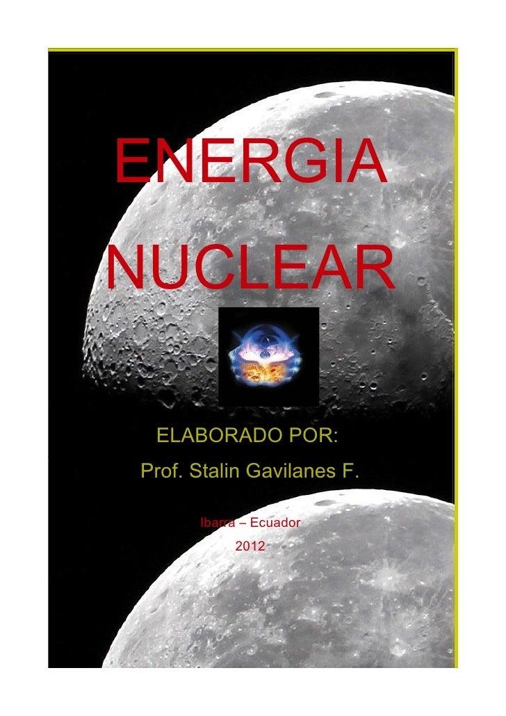 ENERGIANUCLEAR ELABORADO POR:Prof. Stalin Gavilanes F.      Ibarra – Ecuador           2012