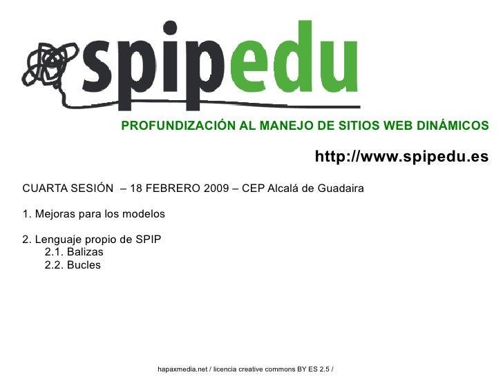 CUARTA SESIÓN  – 18 FEBRERO 2009 – CEP Alcalá de Guadaira 1. Mejoras para los modelos 2. Lenguaje propio de SPIP 2.1. Bali...