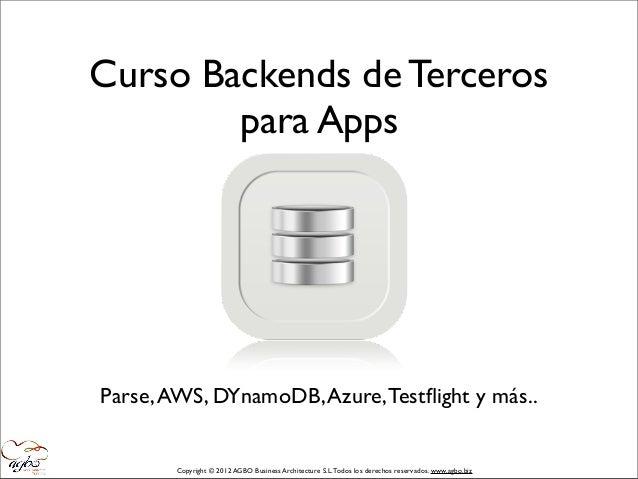 Curso Backends de Terceros        para AppsParse, AWS, DYnamoDB, Azure, Testflight y más..        Copyright © 2012 AGBO Bus...