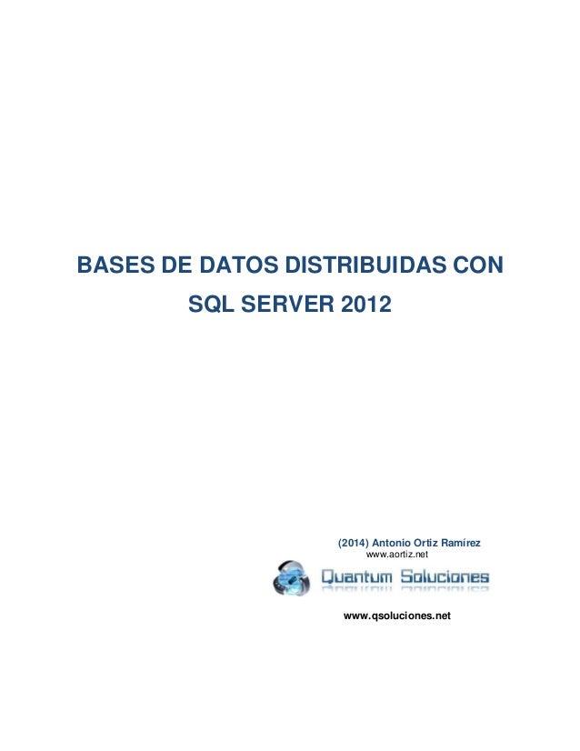 BASES DE DATOS DISTRIBUIDAS CON SQL SERVER 2012  (2014) Antonio Ortiz Ramírez  www.aortiz.net  www.qsoluciones.net