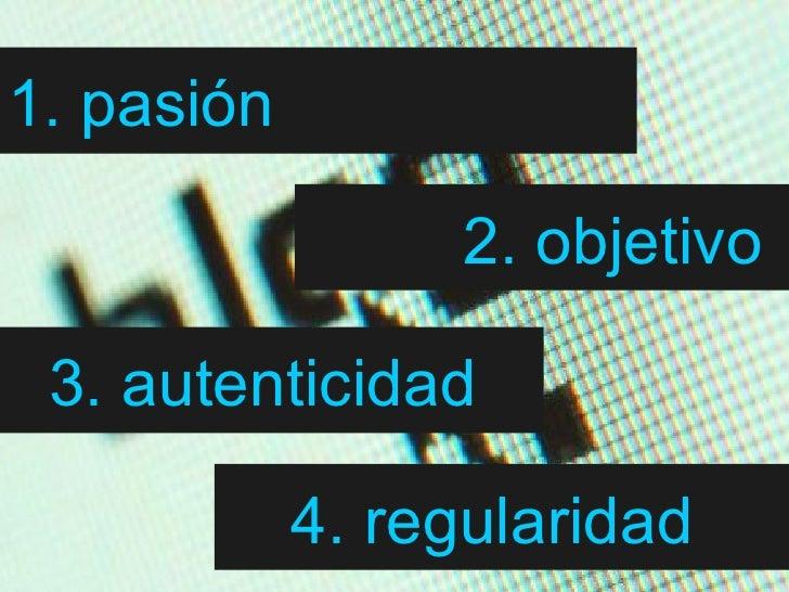 4. regularidad   3. autenticidad   2. objetivo   1. pasión
