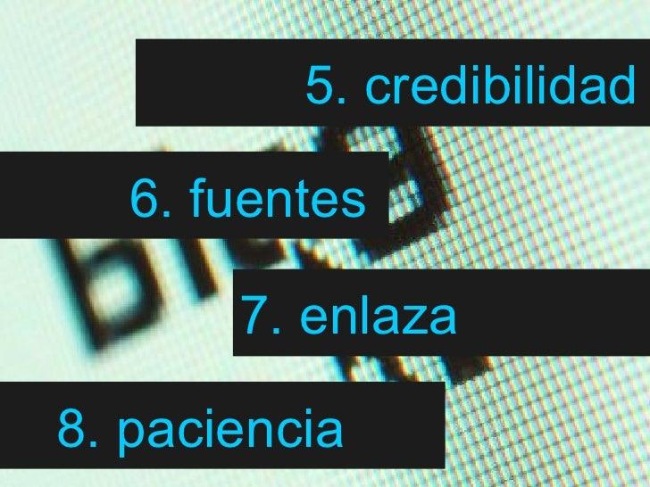 8. paciencia   7. enlaza   6. fuentes   5. credibilidad