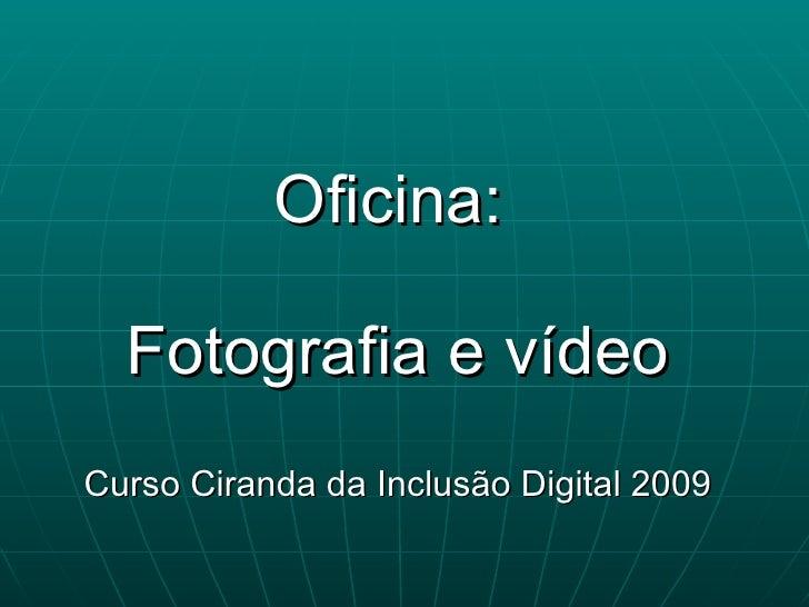 Oficina:  Fotografia e vídeo Curso Ciranda da Inclusão Digital 2009
