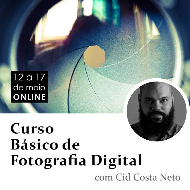 Curso Básico de Fotografia Digital com Cid Costa Neto 12 a 17 de maio ONLINE