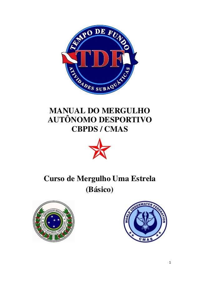 1 MANUAL DO MERGULHO AUTÔNOMO DESPORTIVO CBPDS / CMAS  Curso de Mergulho Uma Estrela (Básico)  