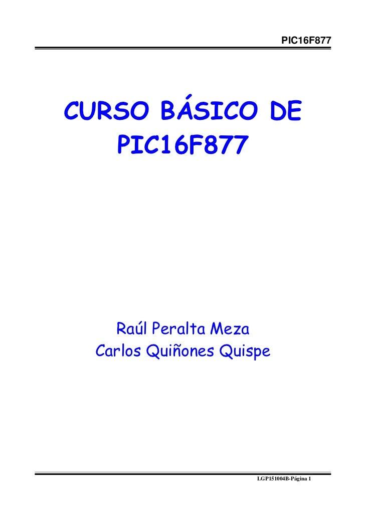 PIC16F877CURSO BÁSICO DE   PIC16F877   Raúl Peralta Meza Carlos Quiñones Quispe                     LGP151004B-Página 1