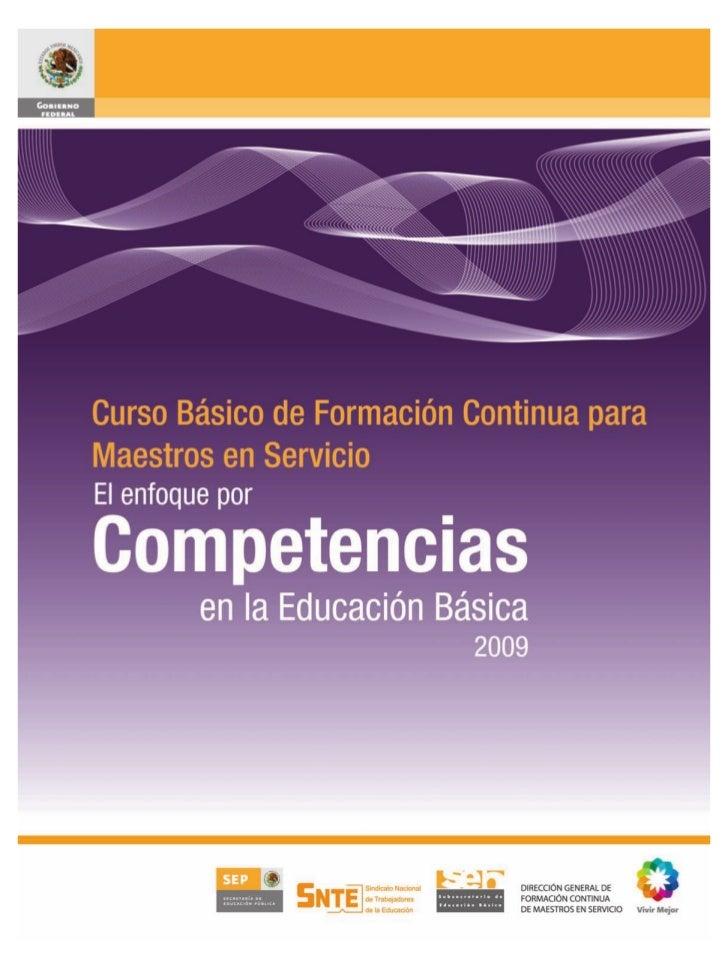 El Curso Básico de Formación Continua para Maestros en Servicio. El enfoque por Competencias en la Educación Básica,fue el...