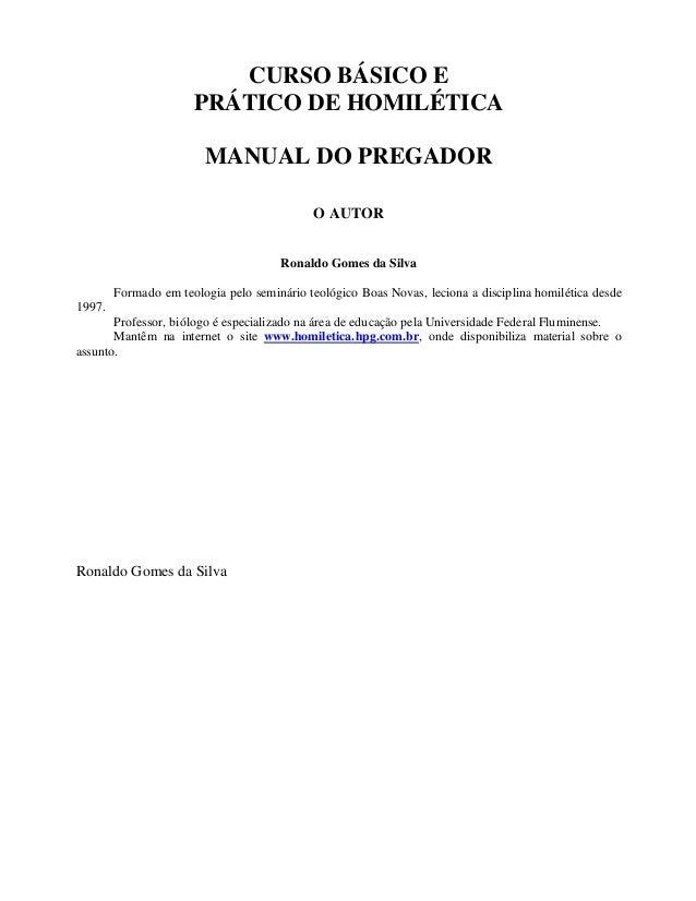 CURSO BÁSICO E PRÁTICO DE HOMILÉTICA MANUAL DO PREGADOR O AUTOR Ronaldo Gomes da Silva Formado em teologia pelo seminário ...