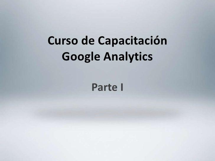 Curso de Capacitación<br />Google Analytics<br />Parte I<br />