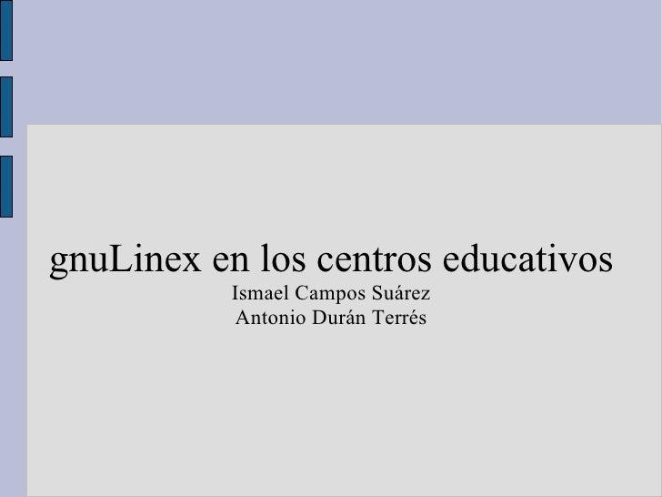 gnuLinex en los centros educativos Ismael Campos Suárez Antonio Durán Terrés