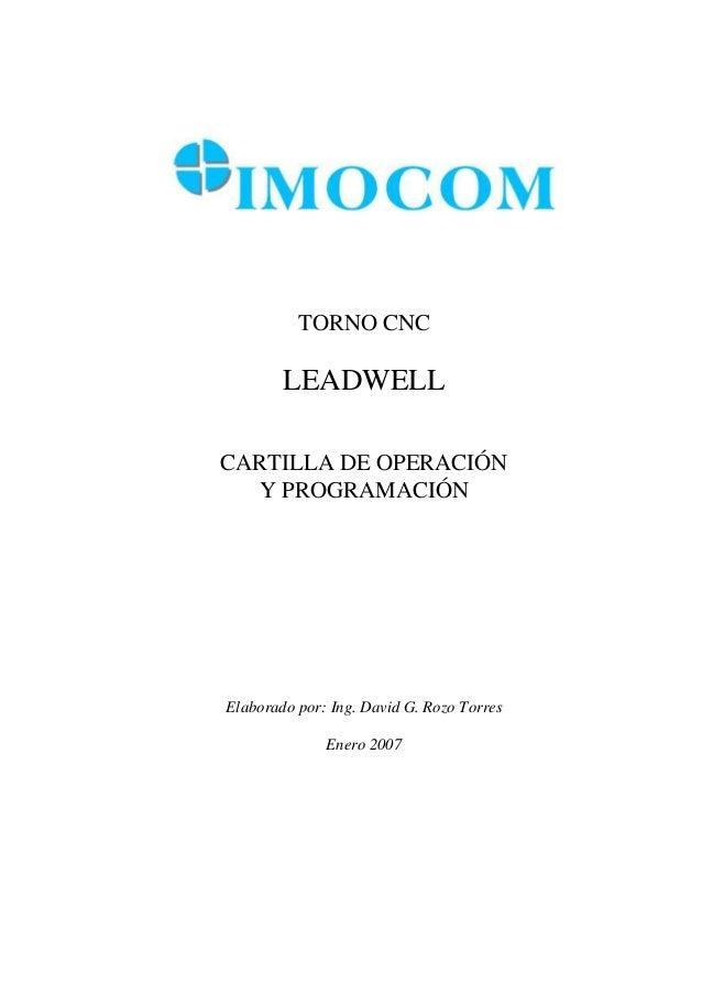TORNO CNC        LEADWELLCARTILLA DE OPERACIÓN  Y PROGRAMACIÓNElaborado por: Ing. David G. Rozo Torres              Enero ...
