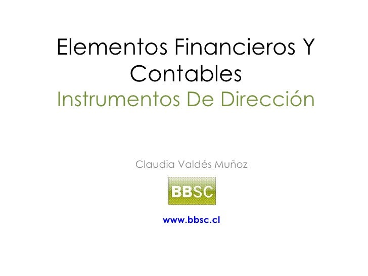 Elementos Financieros Y Contables Instrumentos De Dirección Claudia Valdés Muñoz BBSC www.bbsc.cl