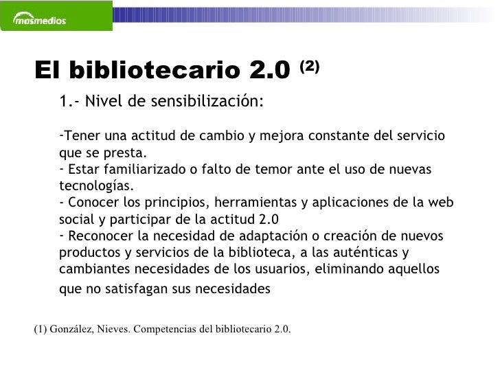 El bibliotecario 2.0  (2) (1) González, Nieves. Competencias del bibliotecario 2.0.  <ul><li>1.- Nivel de sensibilización:...