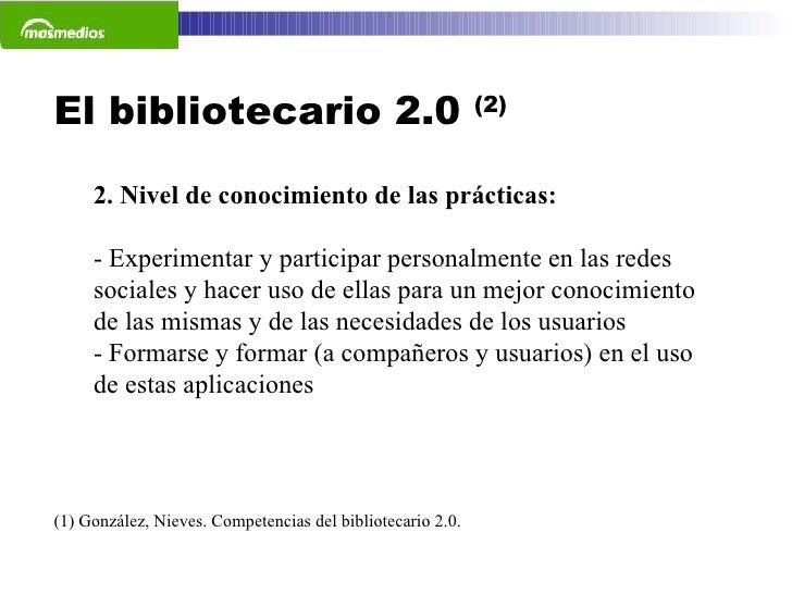El bibliotecario 2.0  (2) (1) González, Nieves. Competencias del bibliotecario 2.0.  2. Nivel de conocimiento de las práct...