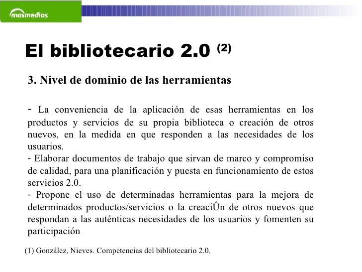 El bibliotecario 2.0  (2) (1) González, Nieves. Competencias del bibliotecario 2.0.  <ul><li>3. Nivel de dominio de las he...