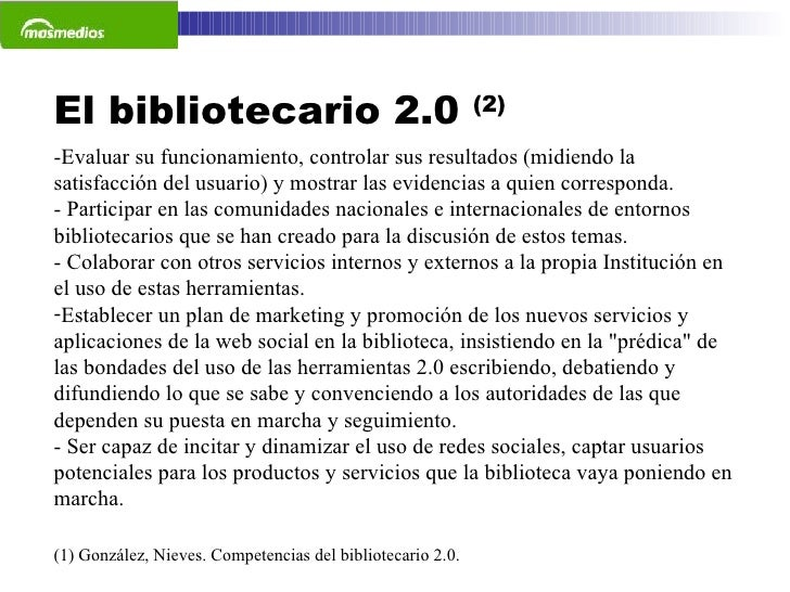 El bibliotecario 2.0  (2) (1) González, Nieves. Competencias del bibliotecario 2.0.  <ul><li>-Evaluar su funcionamiento, c...