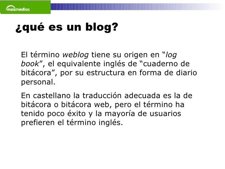 """¿qué es un blog? El término  weblog  tiene su origen en """" log book """", el equivalente inglés de """"cuaderno de bitácora"""", por..."""