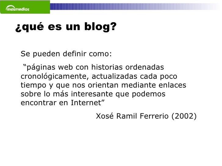 """¿qué es un blog? Se pueden definir como:  """" páginas web con historias ordenadas cronológicamente, actualizadas cada poco t..."""