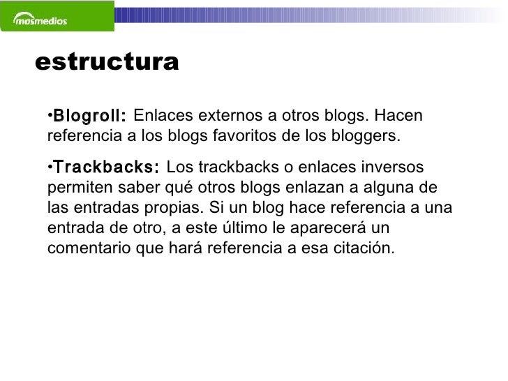 estructura <ul><li>Blogroll:  Enlaces externos a otros blogs. Hacen referencia a los blogs favoritos de los bloggers.  </l...