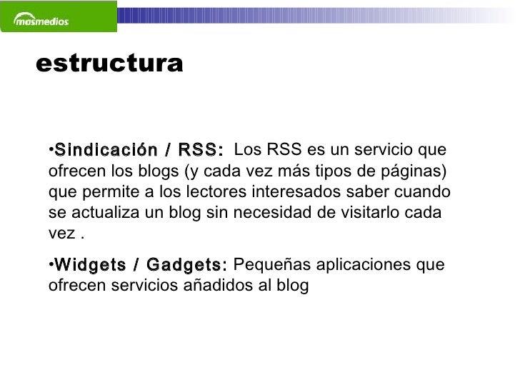 estructura <ul><li>Sindicación / RSS:   Los RSS es un servicio que ofrecen los blogs (y cada vez más tipos de páginas) que...