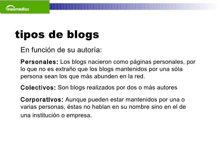 tipos de blogs En función de su autoría: Personales:  Los blogs nacieron como páginas personales, por lo que no es extraño...